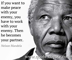 Nelson-Mandela-Quotes-If-you-want-to-make-peace-with-your-enemy-you-have-to-work-with-your-enemy-Then-he-becomes-your-partner